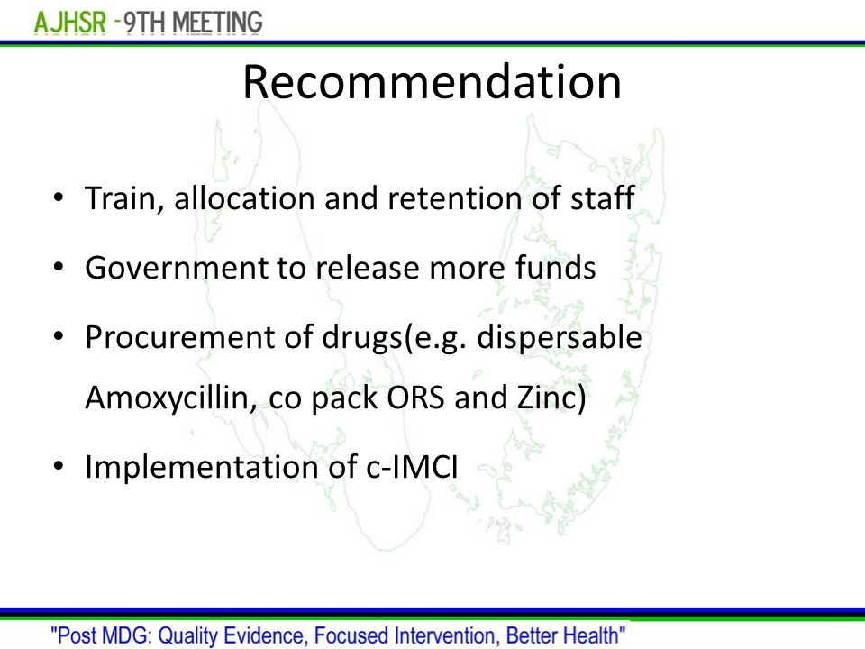 Recommendation Train, allocation and retention of staff Government to release more funds Procurement of drugs(e.g.