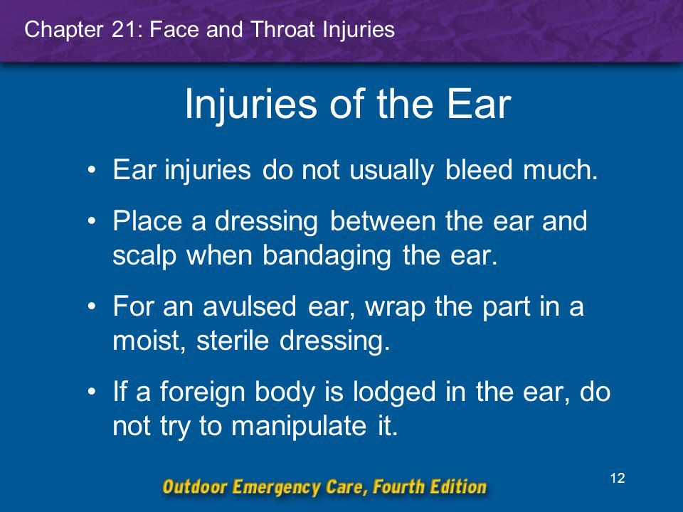Chapter 21: Face and Throat Injuries 12 Injuries of the Ear Ear injuries do not usually bleed much.