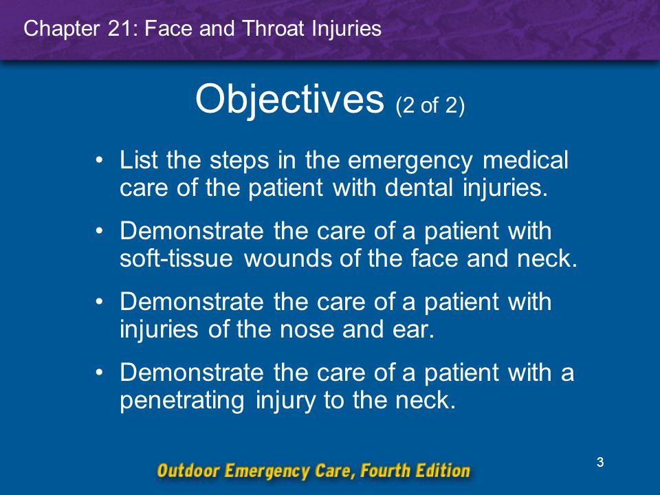 Chapter 21: Face and Throat Injuries 3 List the steps in the emergency medical care of the patient with dental injuries.