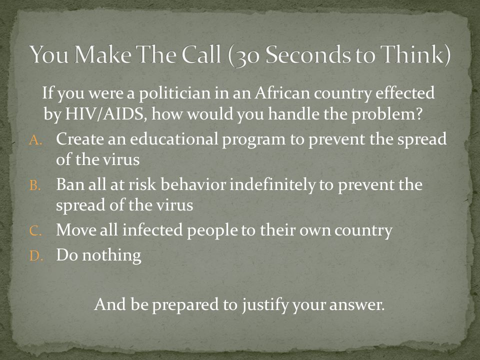 If you were a politician in an African country effected by HIV/AIDS, how would you handle the problem.