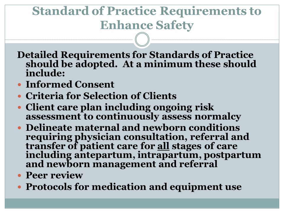 Standard of Practice Requirements to Enhance Safety Detailed Requirements for Standards of Practice should be adopted.