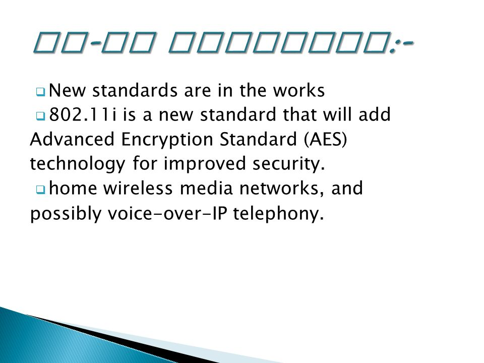  New standards are in the works  i is a new standard that will add Advanced Encryption Standard (AES) technology for improved security.
