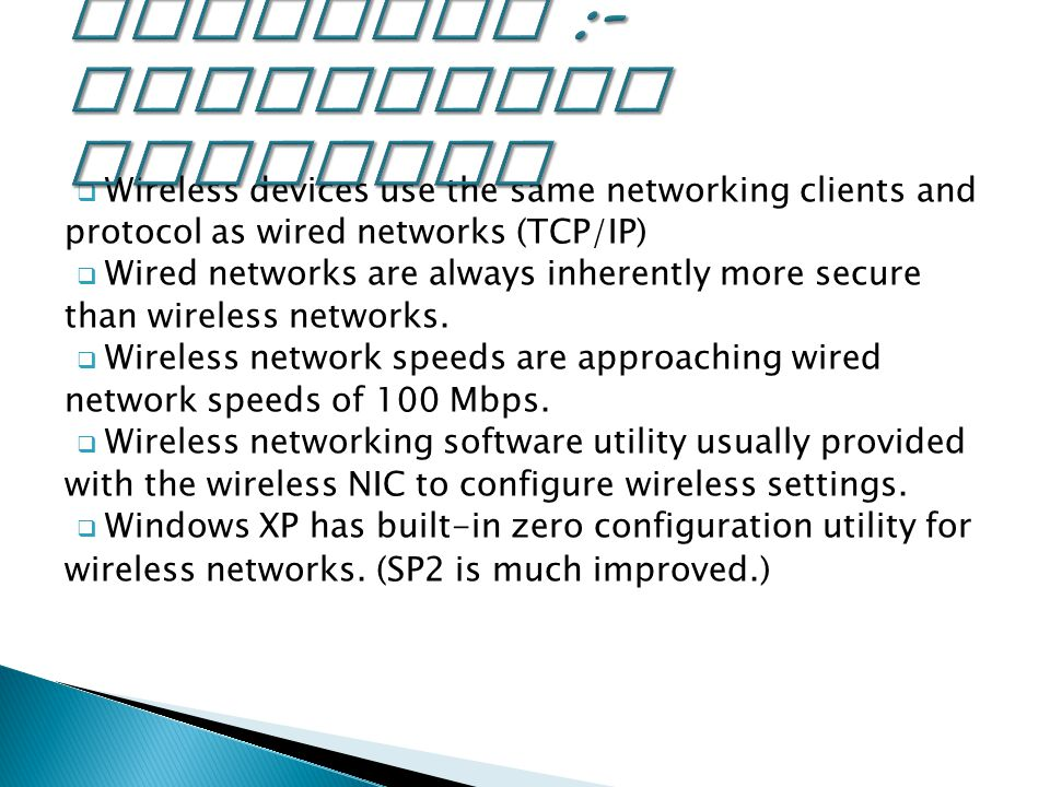  Wireless devices use the same networking clients and protocol as wired networks (TCP/IP)  Wired networks are always inherently more secure than wireless networks.