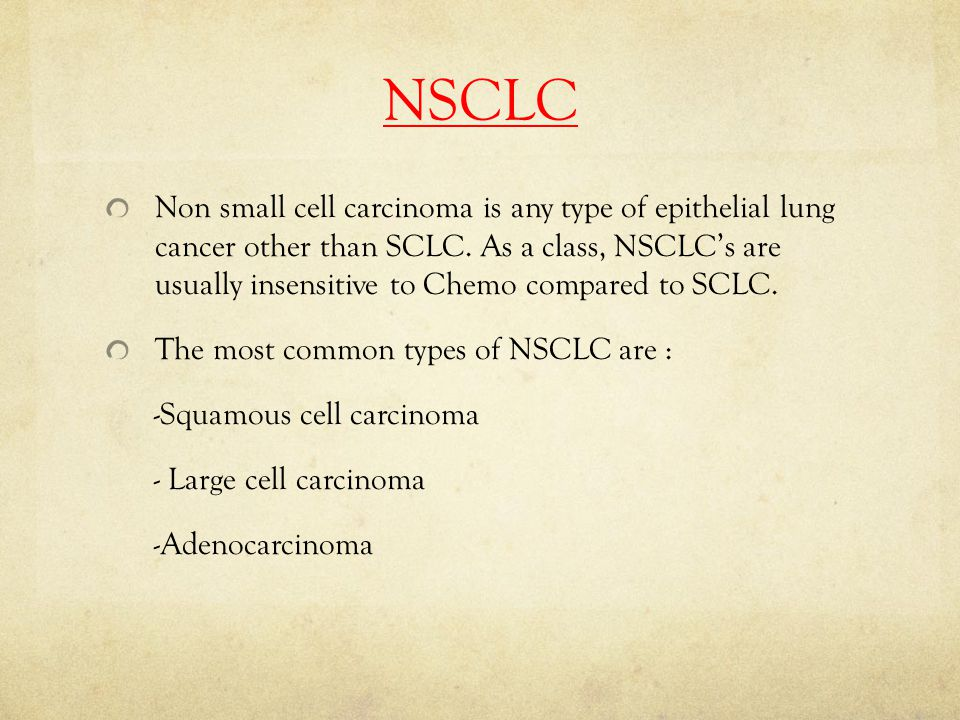 NSCLC Non small cell carcinoma is any type of epithelial lung cancer other than SCLC.