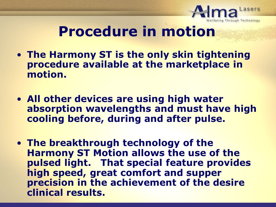 Procedure in motion The Harmony ST is the only skin tightening procedure available at the marketplace in motion.