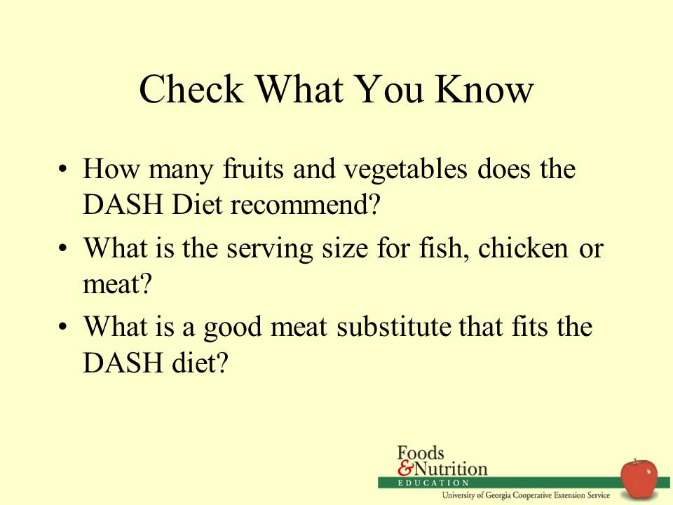 Check What You Know How many fruits and vegetables does the DASH Diet recommend.