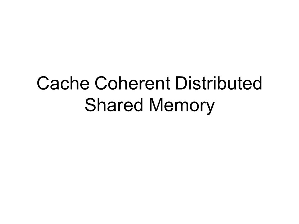 Cache Coherent Distributed Shared Memory