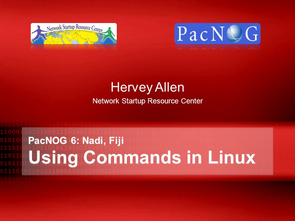 PacNOG 6: Nadi, Fiji Using Commands in Linux Hervey Allen Network Startup Resource Center