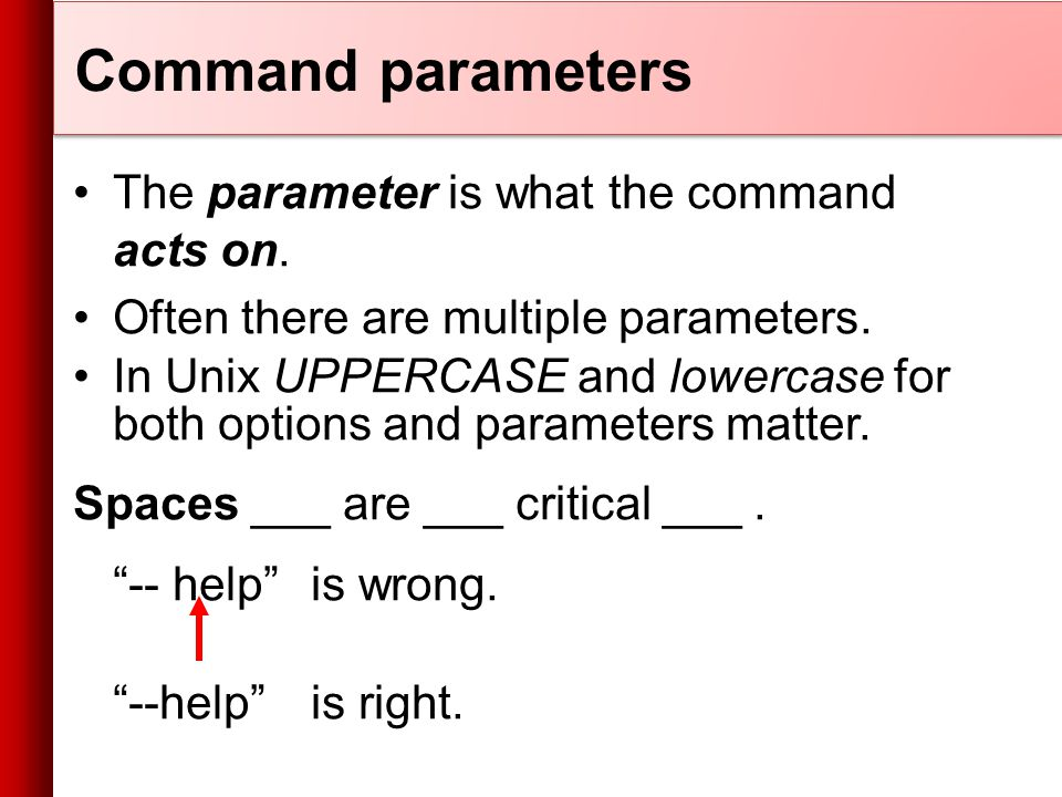 Command parameters The parameter is what the command acts on.