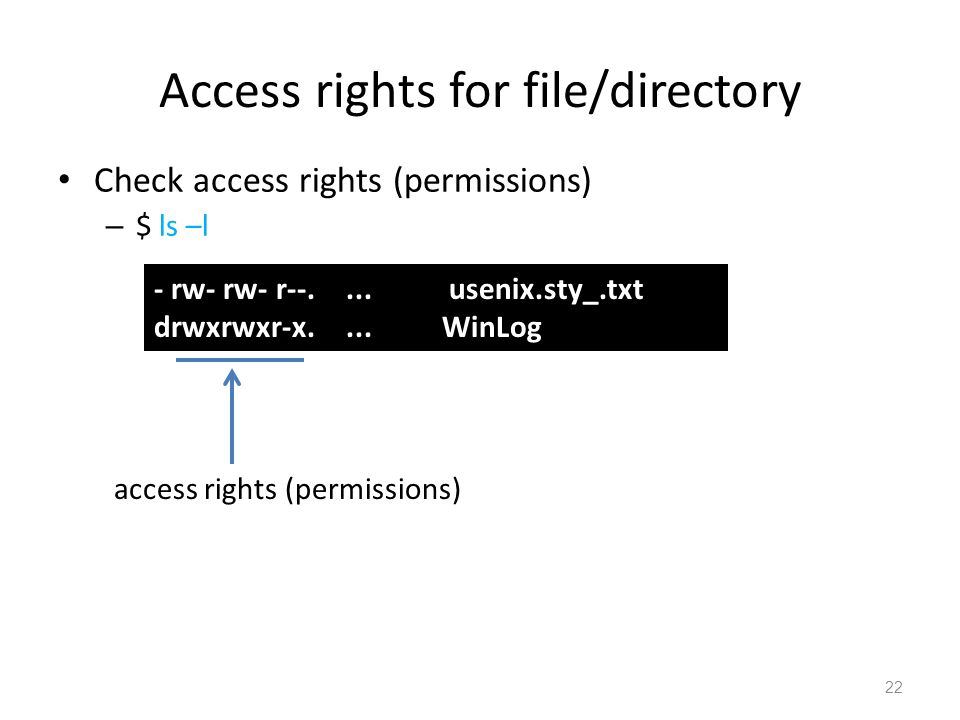 Access rights for file/directory Check access rights (permissions) – $ ls –l - rw- rw- r--....