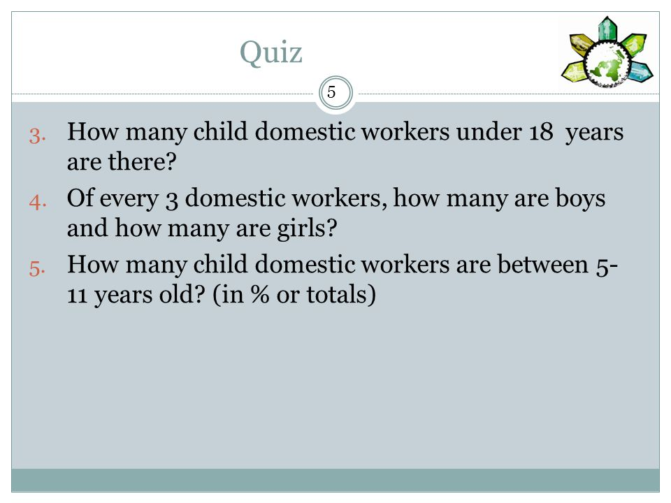 Quiz 5 3. How many child domestic workers under 18 years are there.