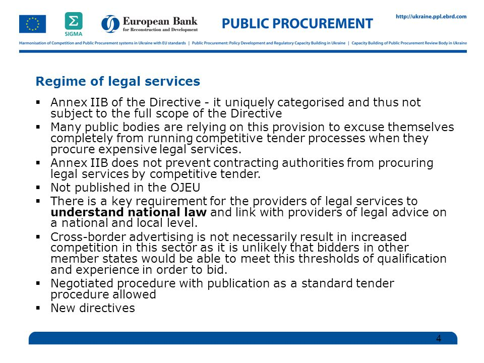 Regime of legal services  Annex IIB of the Directive - it uniquely categorised and thus not subject to the full scope of the Directive  Many public bodies are relying on this provision to excuse themselves completely from running competitive tender processes when they procure expensive legal services.