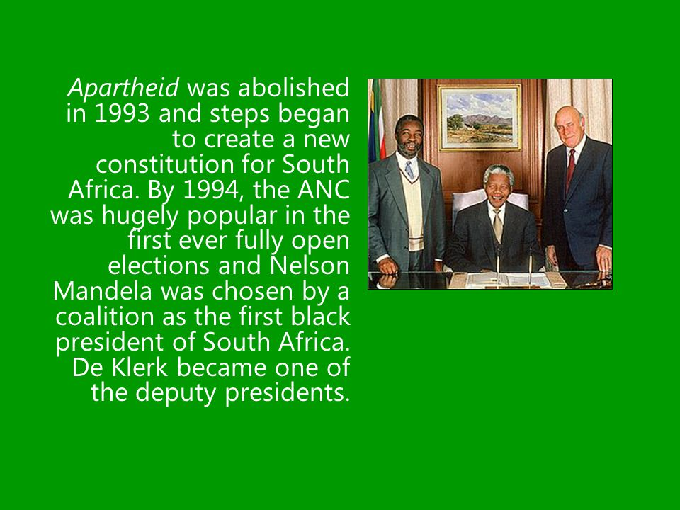 Apartheid was abolished in 1993 and steps began to create a new constitution for South Africa.