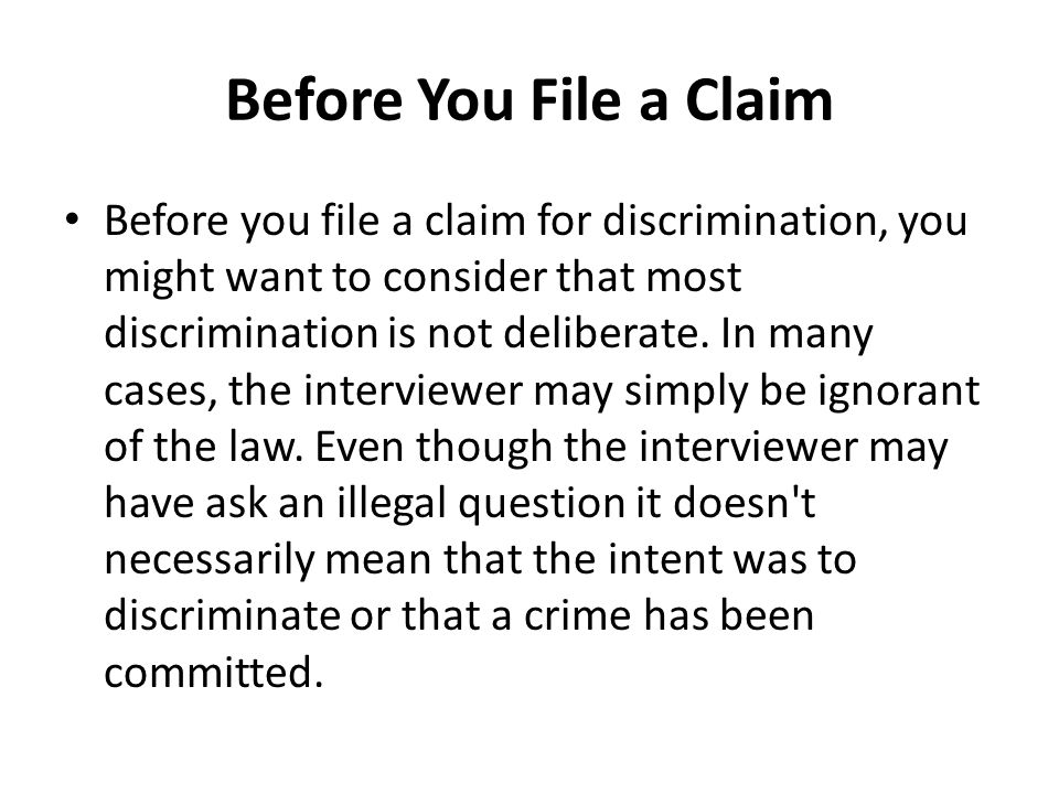 Before You File a Claim Before you file a claim for discrimination, you might want to consider that most discrimination is not deliberate.