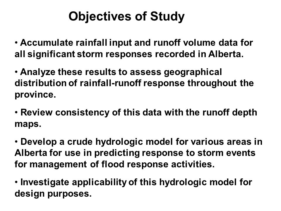 Objectives of Study Accumulate rainfall input and runoff volume data for all significant storm responses recorded in Alberta.