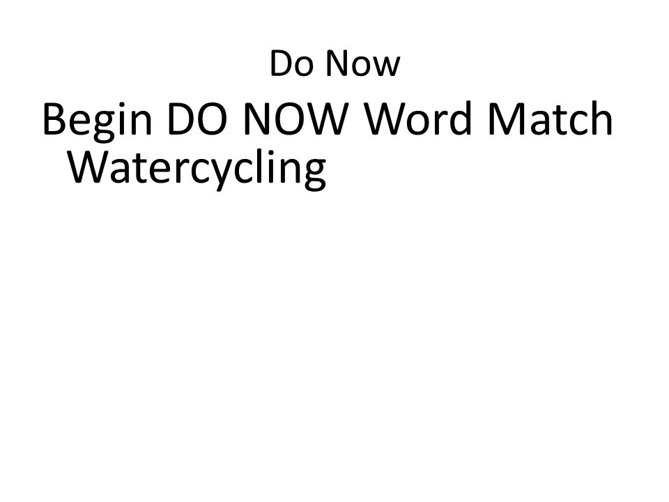 Do Now Begin DO NOW Word Match Watercycling