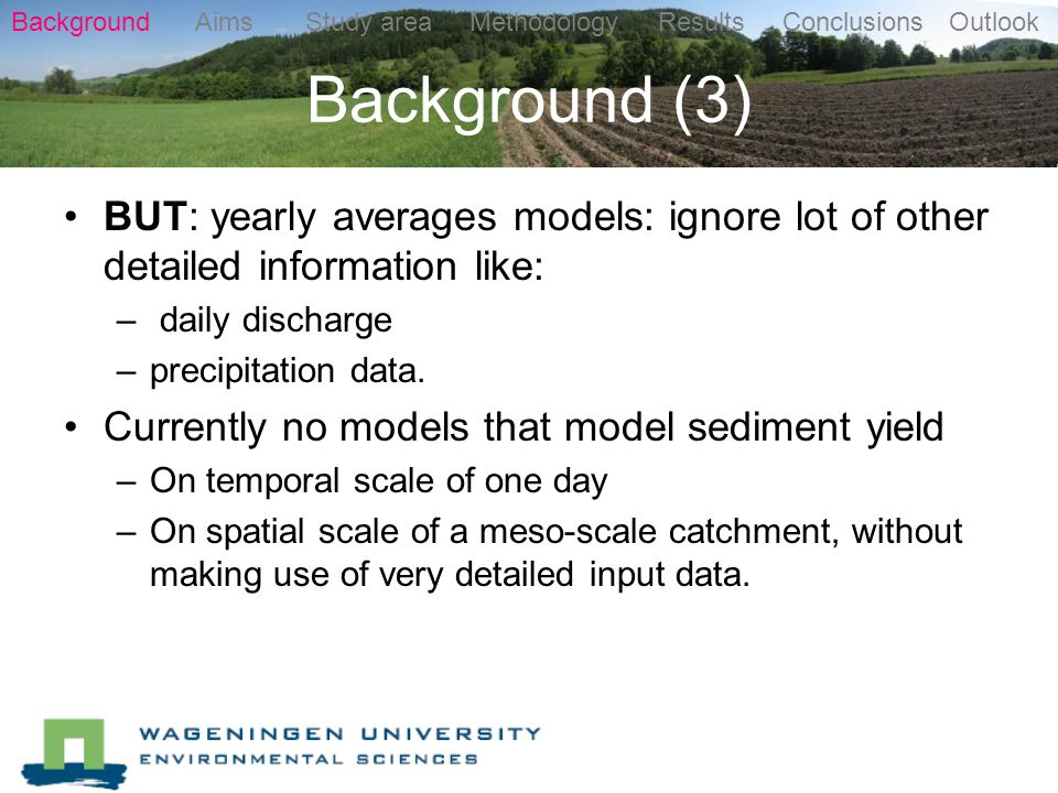 Background (3) BUT: yearly averages models: ignore lot of other detailed information like: – daily discharge –precipitation data.