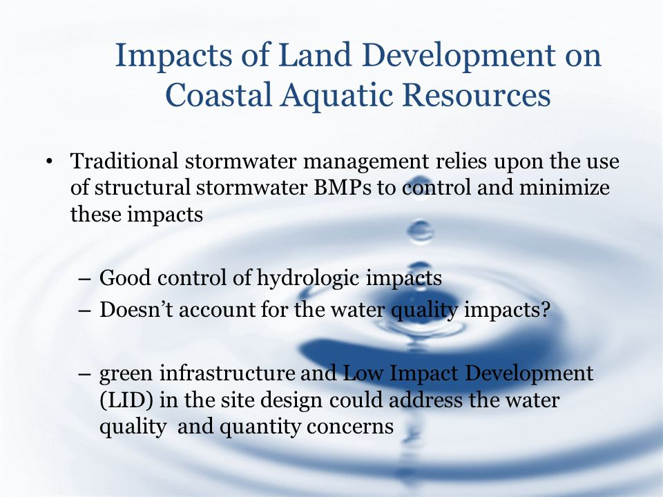 Traditional stormwater management relies upon the use of structural stormwater BMPs to control and minimize these impacts – Good control of hydrologic impacts – Doesn't account for the water quality impacts.