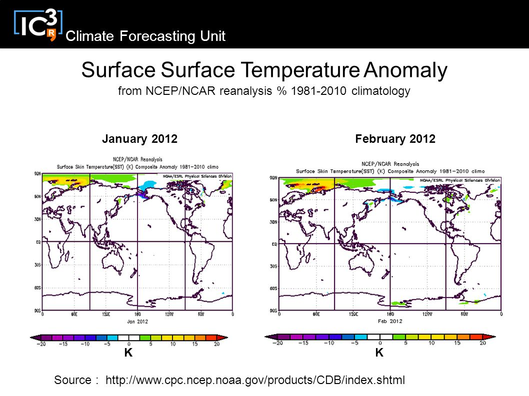 Climate Forecasting Unit January 2012 Source :   KK K Surface Surface Temperature Anomaly from NCEP/NCAR reanalysis % climatology February 2012