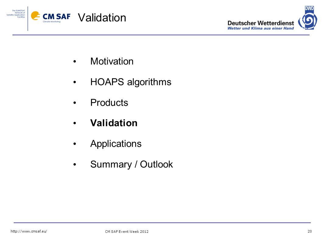 CM SAF Event Week Validation Motivation HOAPS algorithms Products Validation Applications Summary / Outlook