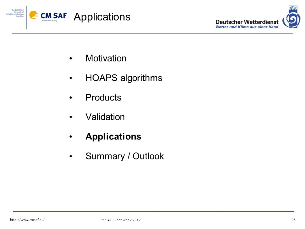 CM SAF Event Week Applications Motivation HOAPS algorithms Products Validation Applications Summary / Outlook