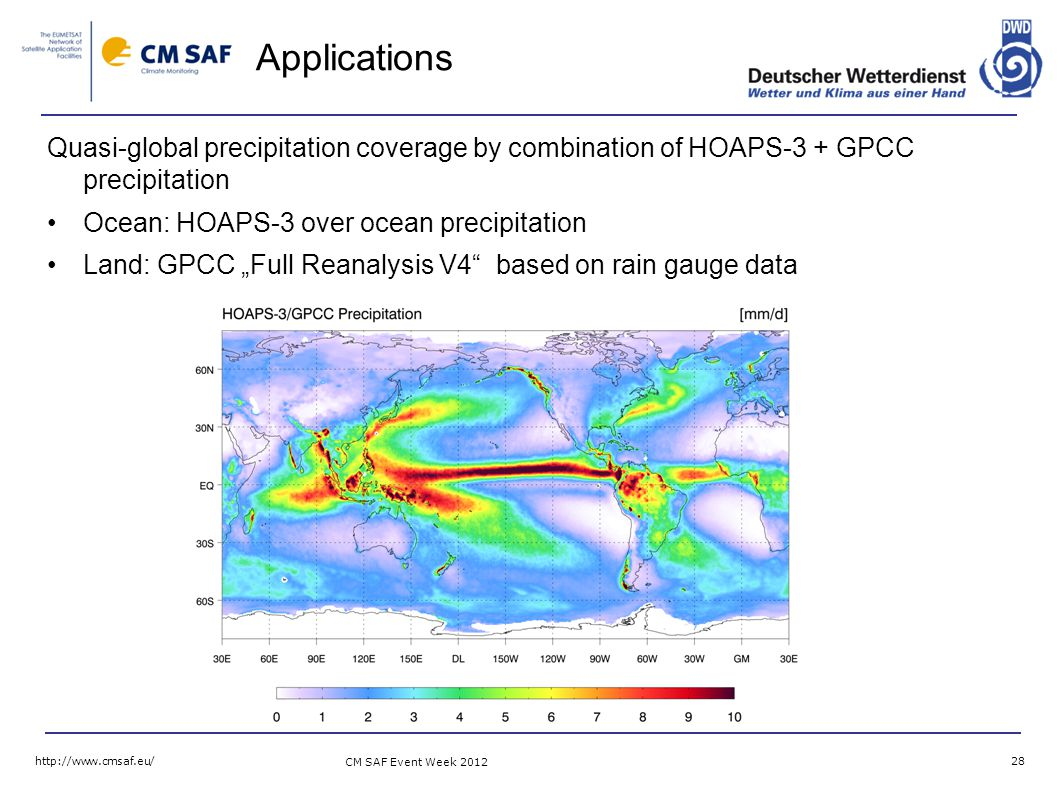 "CM SAF Event Week Applications Quasi-global precipitation coverage by combination of HOAPS-3 + GPCC precipitation Ocean: HOAPS-3 over ocean precipitation Land: GPCC ""Full Reanalysis V4 based on rain gauge data"