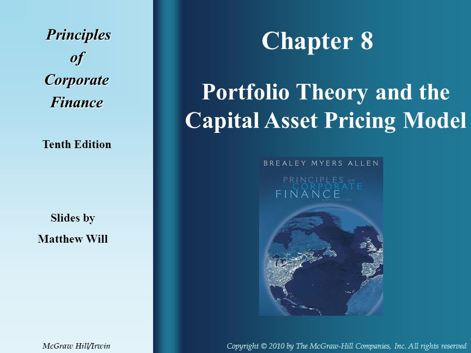 Chapter 8 Principles PrinciplesofCorporateFinance Tenth Edition Portfolio Theory and the Capital Asset Pricing Model Slides by Matthew Will Copyright © 2010 by The McGraw-Hill Companies, Inc.