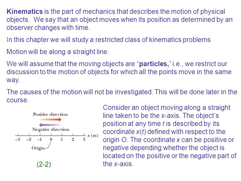 Kinematics is the part of mechanics that describes the motion of physical objects.