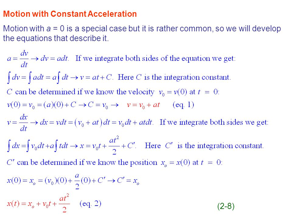 Motion with Constant Acceleration Motion with a = 0 is a special case but it is rather common, so we will develop the equations that describe it.