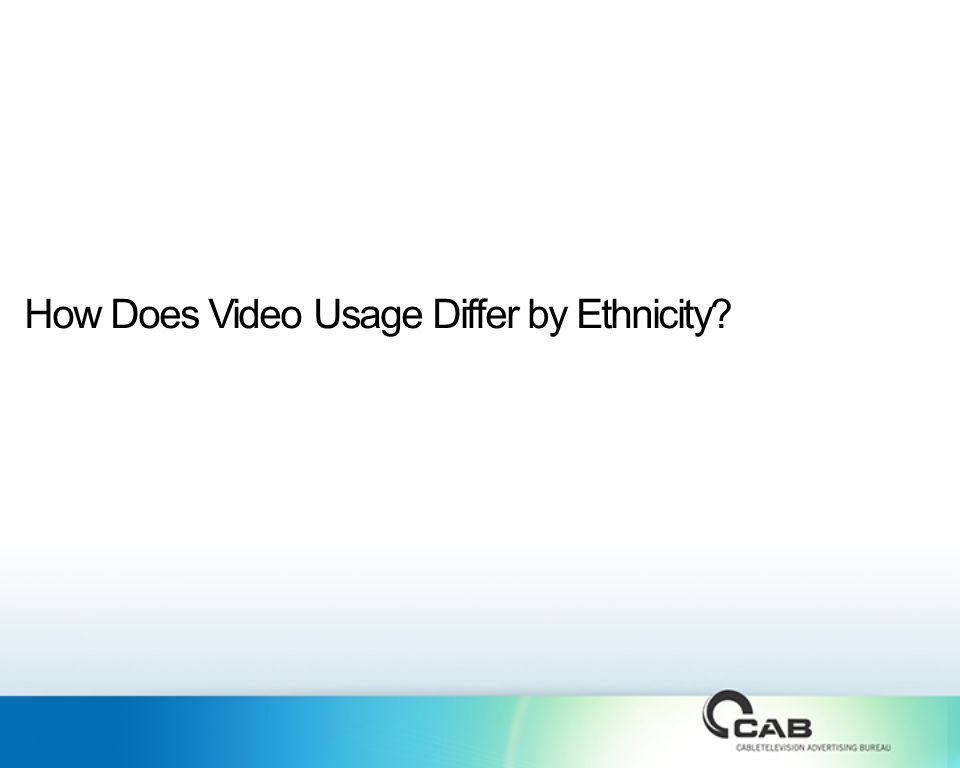 How Does Video Usage Differ by Ethnicity