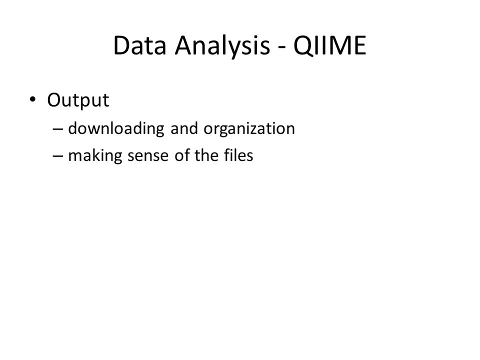 Data Analysis - QIIME Output – downloading and organization – making sense of the files