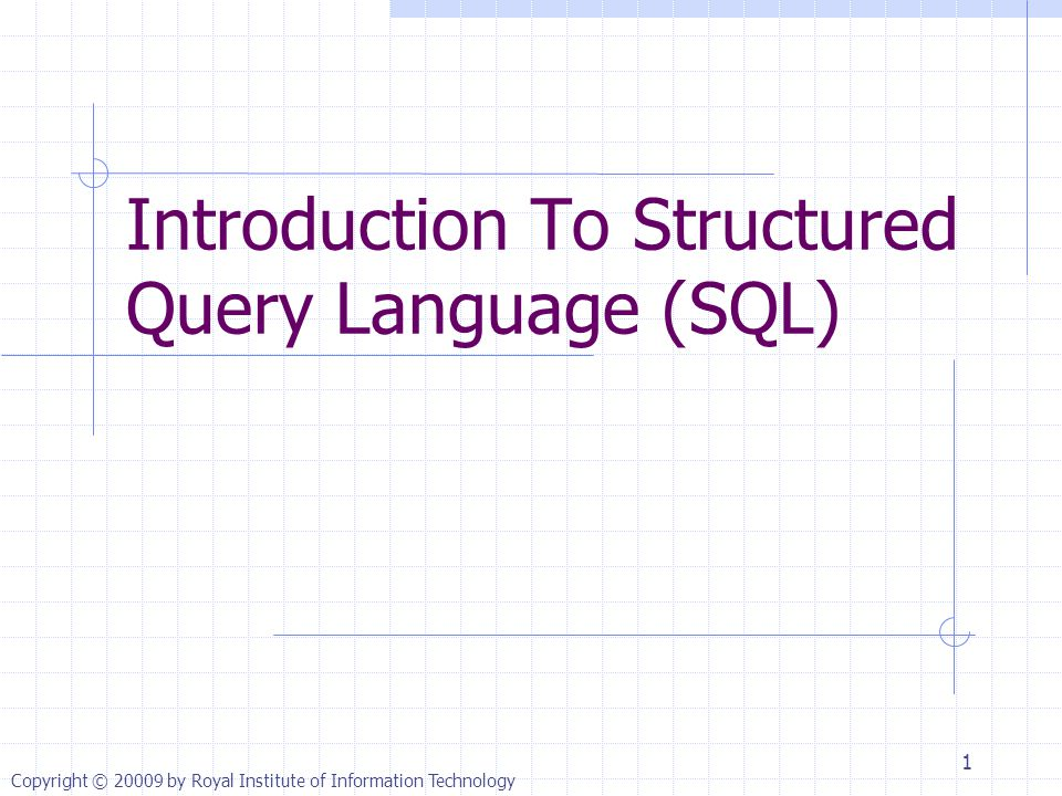 Copyright © by Royal Institute of Information Technology Introduction To Structured Query Language (SQL) 1