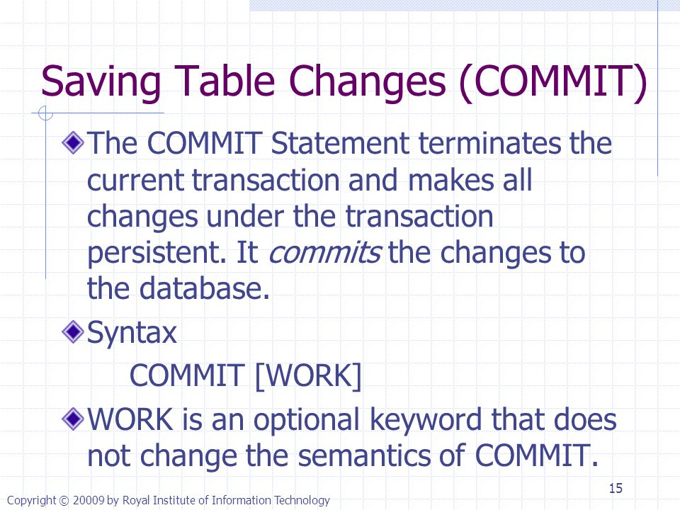 Saving Table Changes (COMMIT) The COMMIT Statement terminates the current transaction and makes all changes under the transaction persistent.