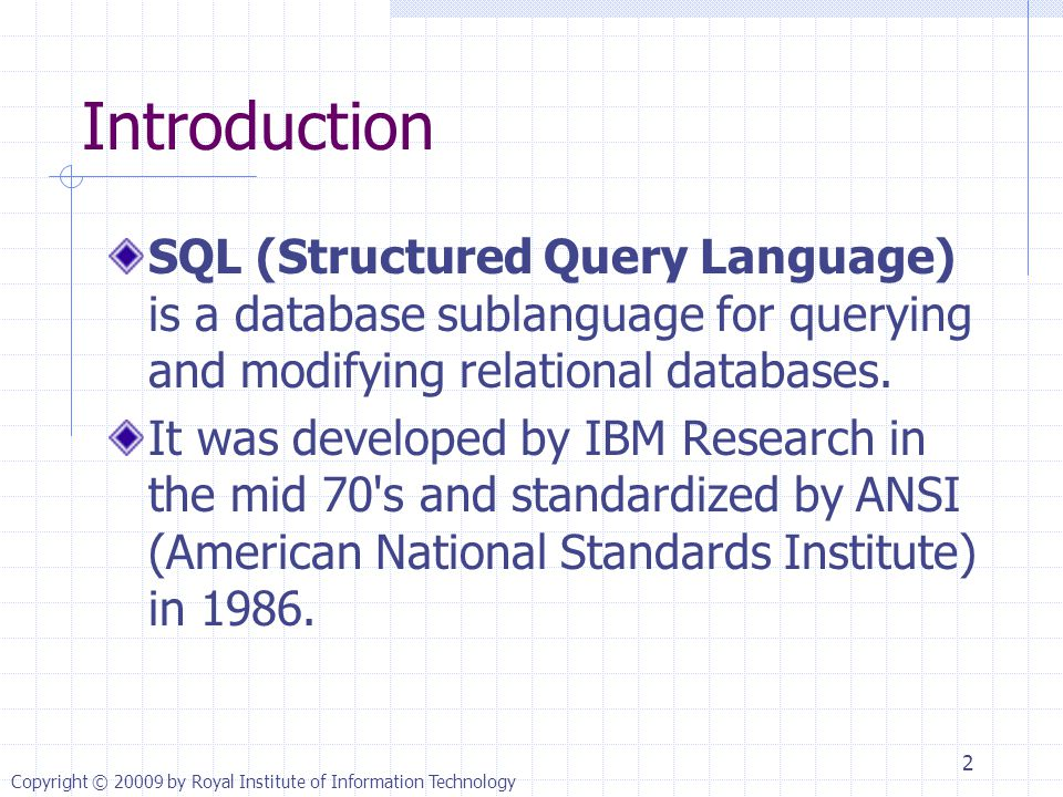 Introduction SQL (Structured Query Language) is a database sublanguage for querying and modifying relational databases.