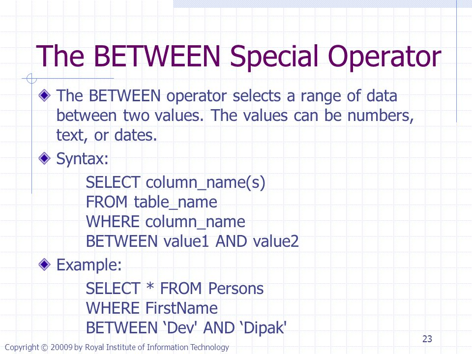 The BETWEEN Special Operator The BETWEEN operator selects a range of data between two values.