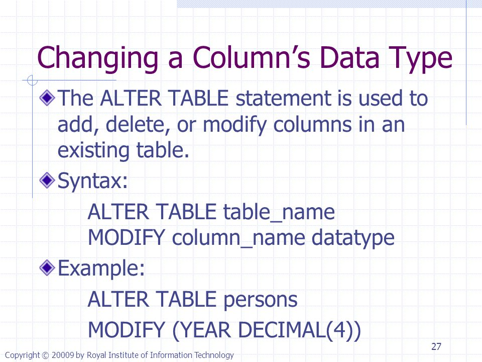 Changing a Column's Data Type The ALTER TABLE statement is used to add, delete, or modify columns in an existing table.