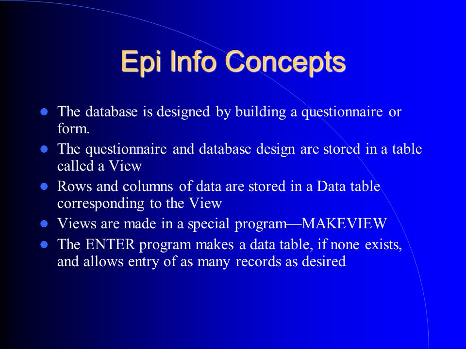 Epi Info Concepts The database is designed by building a questionnaire or form.