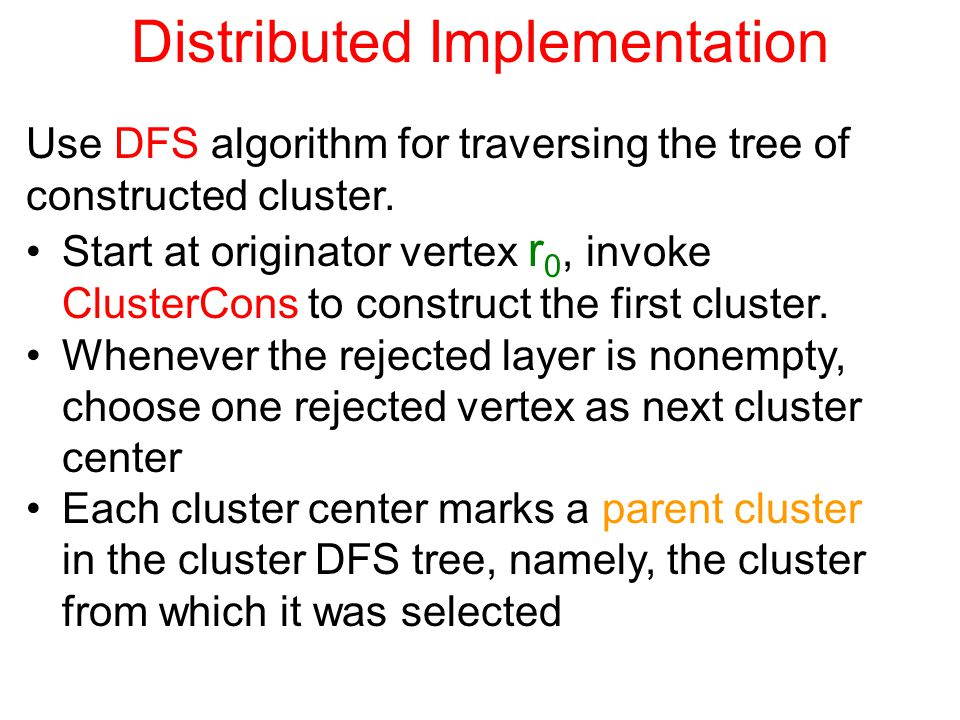 Distributed Implementation Use DFS algorithm for traversing the tree of constructed cluster.
