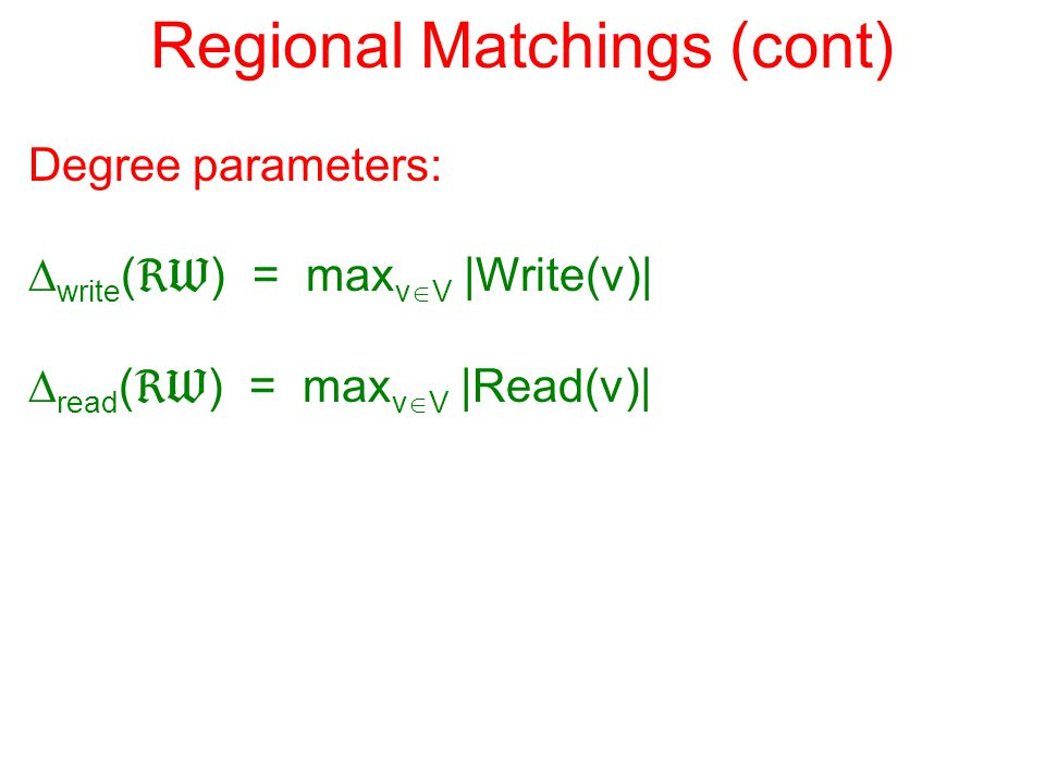 Regional Matchings (cont) Degree parameters:  write (  ) = max v  V |Write(v)|  read (  ) = max v  V |Read(v)|