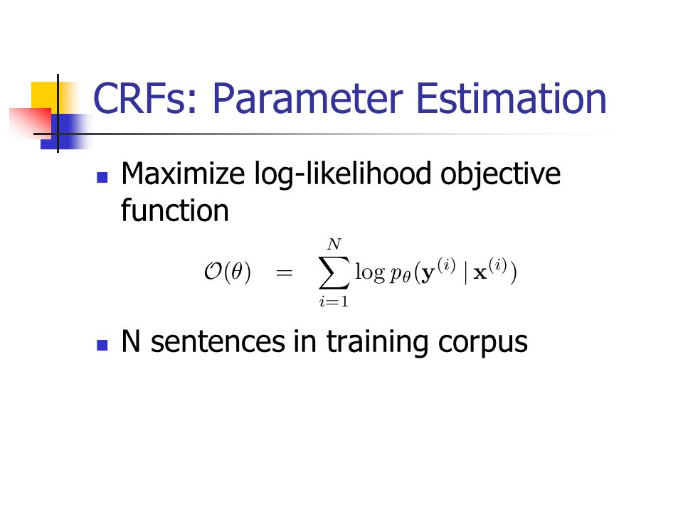 CRFs: Parameter Estimation Maximize log-likelihood objective function N sentences in training corpus