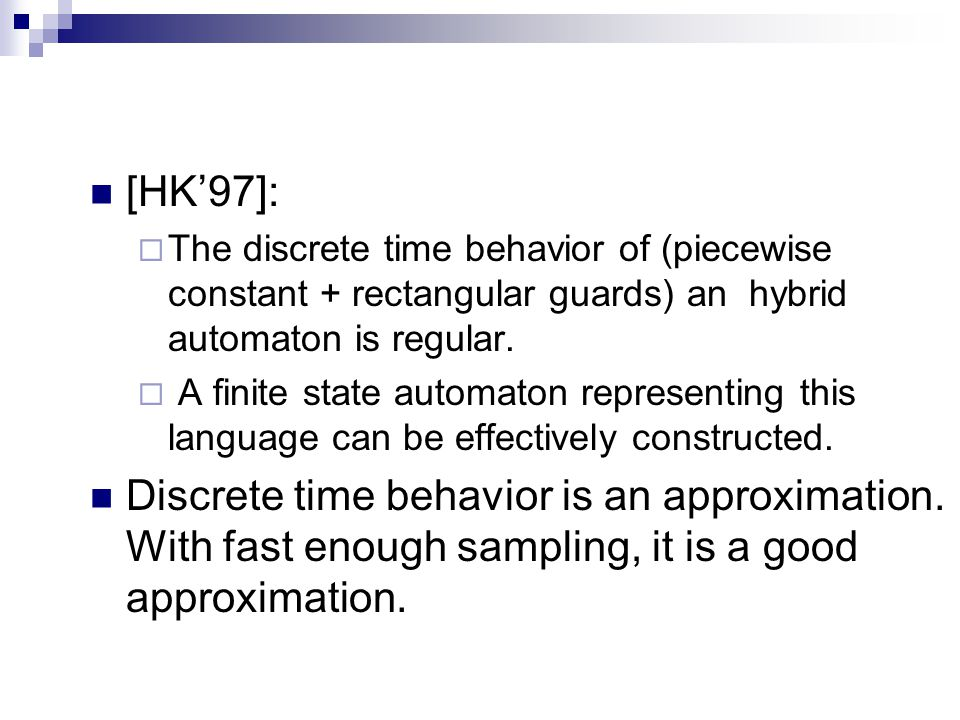 [HK'97]:  The discrete time behavior of (piecewise constant + rectangular guards) an hybrid automaton is regular.