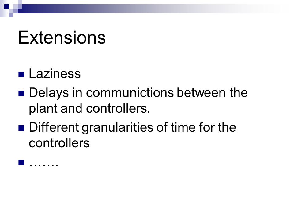 Extensions Laziness Delays in communictions between the plant and controllers.