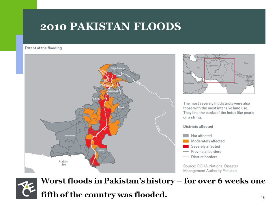 PAKISTAN FLOODS Worst floods in Pakistan's history – for over 6 weeks one fifth of the country was flooded.