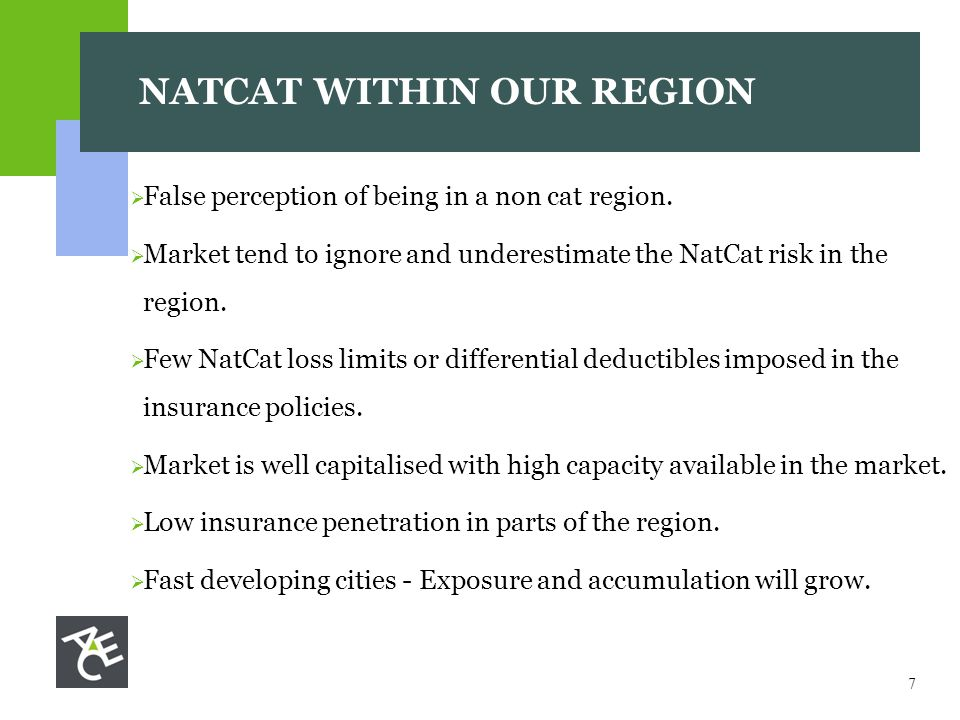 7 NATCAT WITHIN OUR REGION  False perception of being in a non cat region.