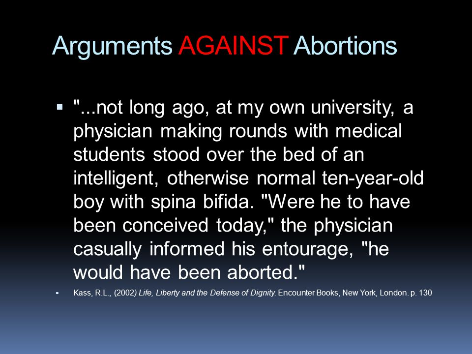 a look at different arguments against the legalization of abortion Many points come up in the abortion debatehere's a look at abortion from both sides: 10 arguments for abortion and 10 arguments against abortion, for a total of 20 statements that represent a range of topics as seen from both sides.