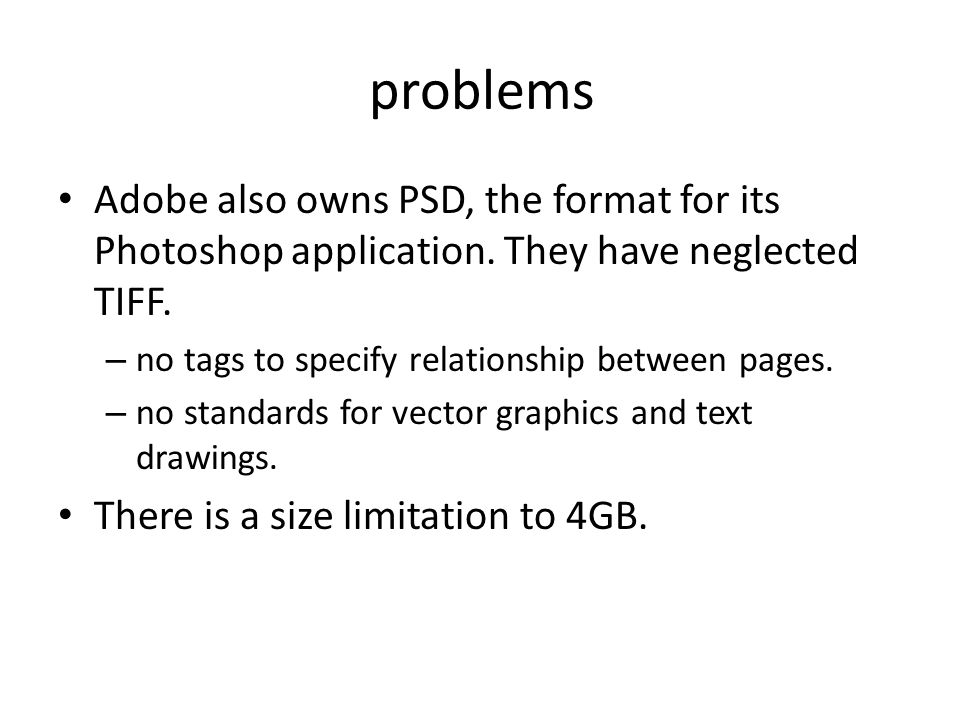 problems Adobe also owns PSD, the format for its Photoshop application.