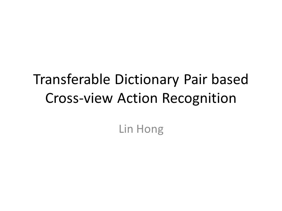 Transferable Dictionary Pair based Cross-view Action Recognition Lin Hong