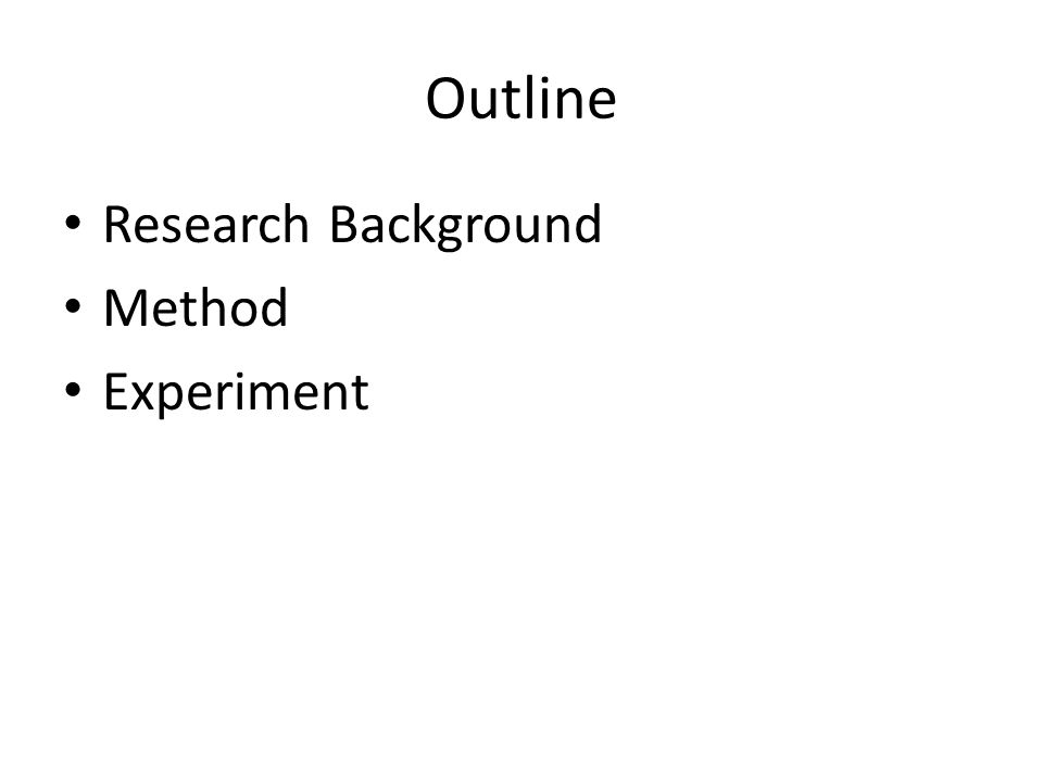Outline Research Background Method Experiment