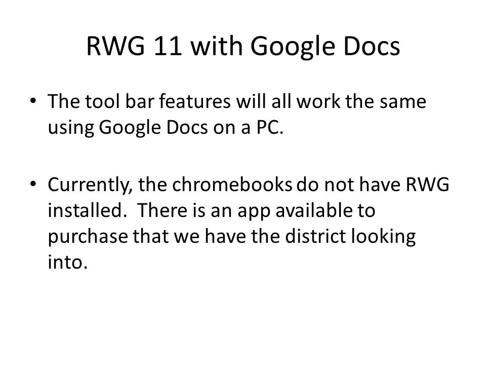 RWG 11 with Google Docs The tool bar features will all work the same using Google Docs on a PC.