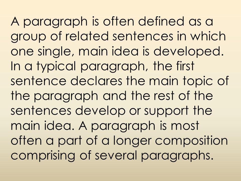 A paragraph is often defined as a group of related sentences in which one single, main idea is developed.